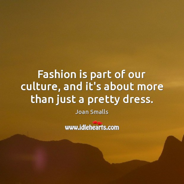 Fashion is part of our culture, and it's about more than just a pretty dress. Fashion Quotes Image