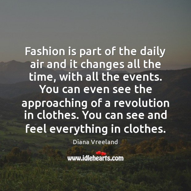 Fashion is part of the daily air and it changes all the Diana Vreeland Picture Quote
