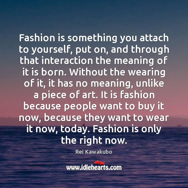 Fashion is something you attach to yourself, put on, and through that Fashion Quotes Image