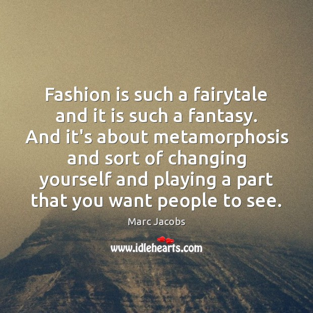 Fashion is such a fairytale and it is such a fantasy. And Marc Jacobs Picture Quote