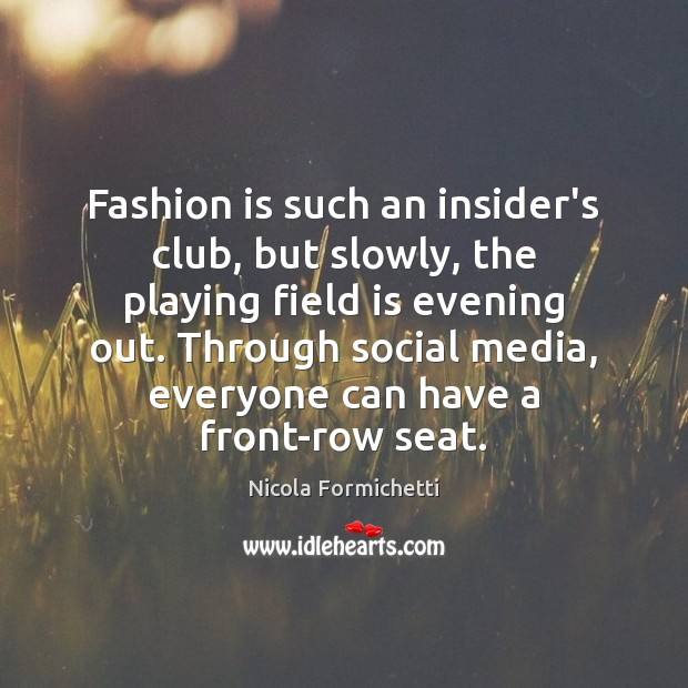 Fashion is such an insider's club, but slowly, the playing field is Fashion Quotes Image