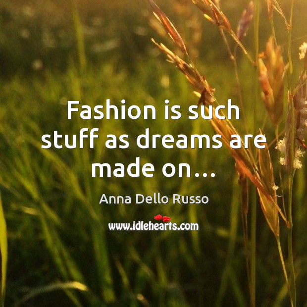 Image, Fashion is such stuff as dreams are made on…