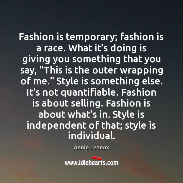 Image, Fashion is temporary; fashion is a race. What it's doing is giving