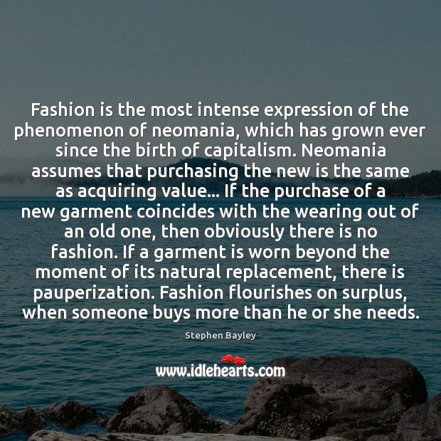 Fashion is the most intense expression of the phenomenon of neomania, which Fashion Quotes Image