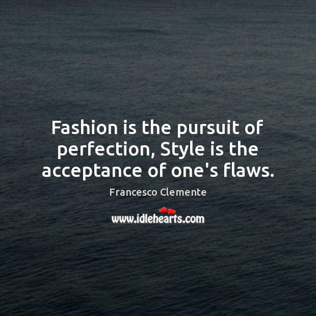 Fashion is the pursuit of perfection, Style is the acceptance of one's flaws. Fashion Quotes Image