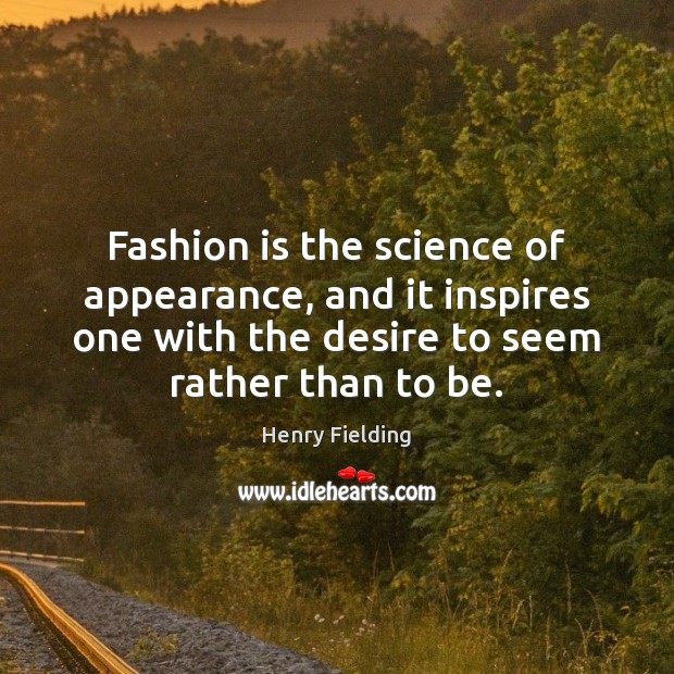 Fashion is the science of appearance, and it inspires one with the Henry Fielding Picture Quote