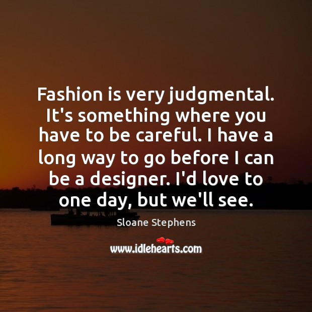 Fashion is very judgmental. It's something where you have to be careful. Sloane Stephens Picture Quote