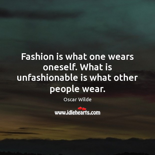Image, Fashion is what one wears oneself. What is unfashionable is what other people wear.