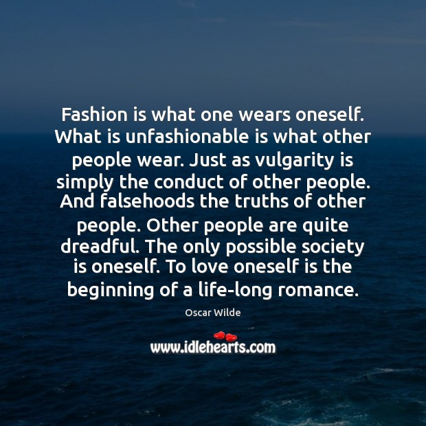 Image, Fashion is what one wears oneself. What is unfashionable is what other