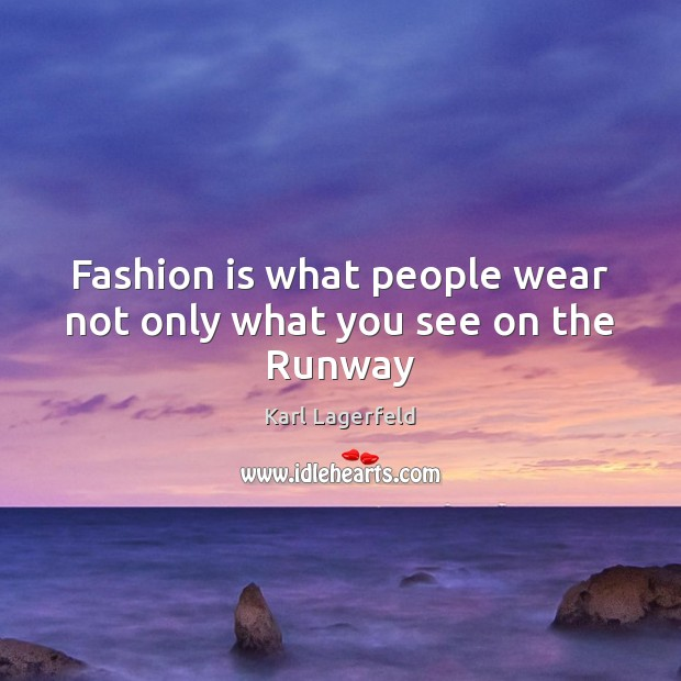 Fashion is what people wear not only what you see on the Runway Fashion Quotes Image