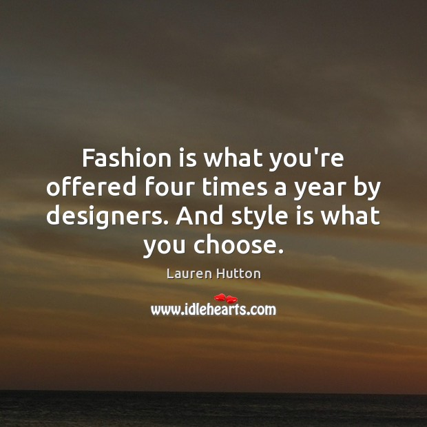 Fashion is what you're offered four times a year by designers. And Lauren Hutton Picture Quote