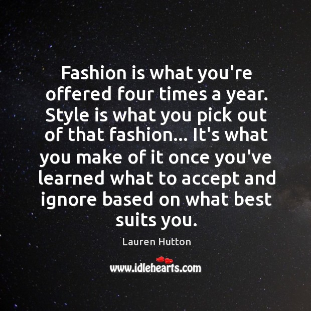 Fashion is what you're offered four times a year. Style is what Lauren Hutton Picture Quote