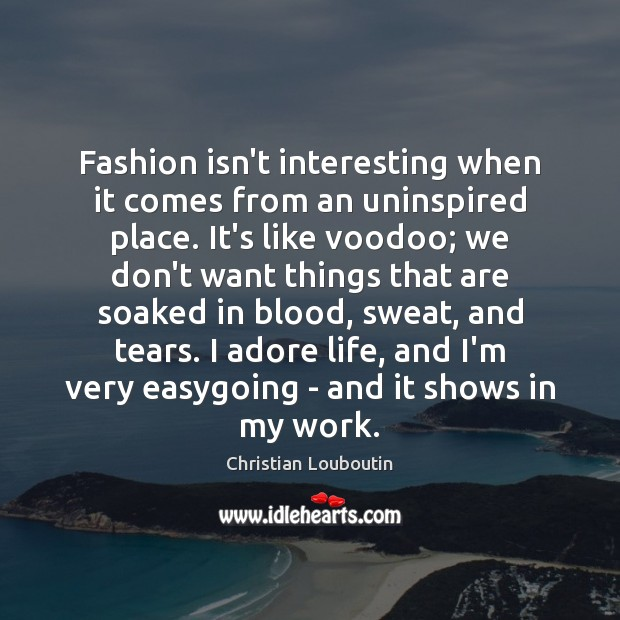 Fashion isn't interesting when it comes from an uninspired place. It's like Image