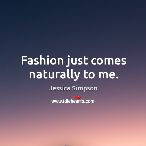 Fashion just comes naturally to me. Image