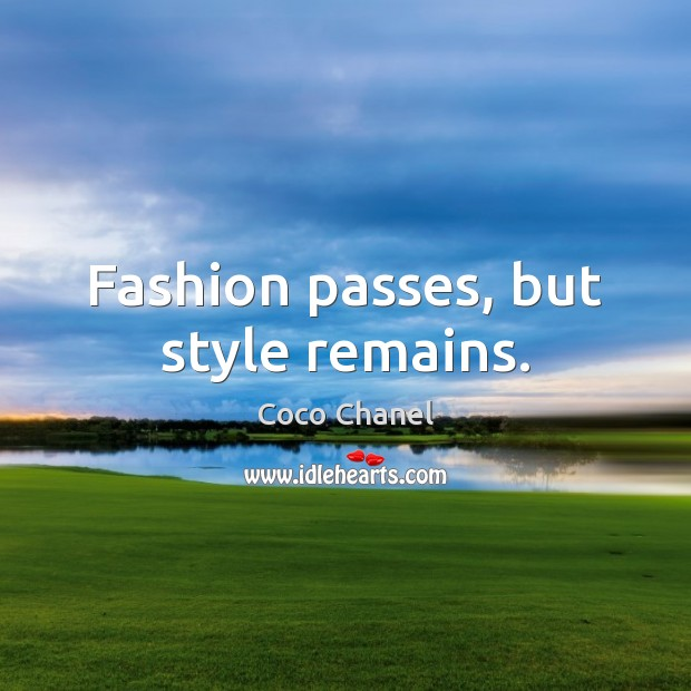 Fashion passes, but style remains. Coco Chanel Picture Quote