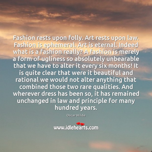 Image, Fashion rests upon folly. Art rests upon law. Fashion is ephemeral. Art