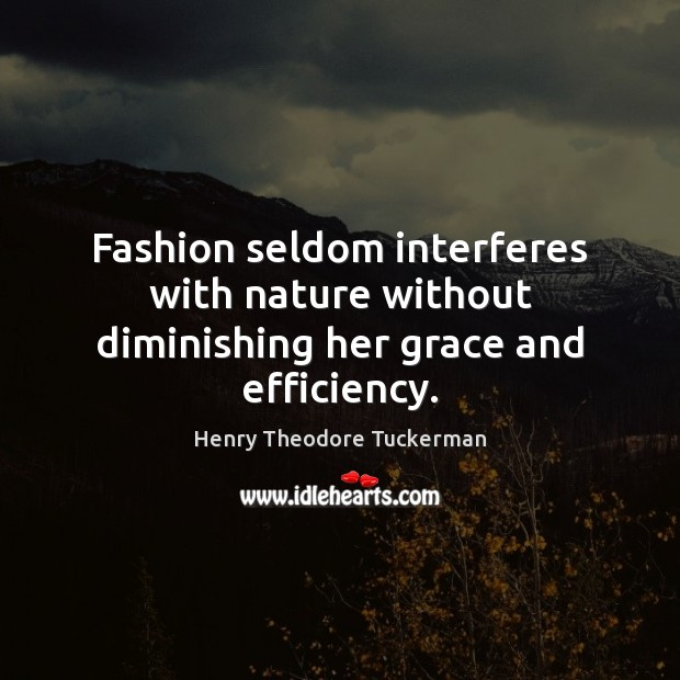Fashion seldom interferes with nature without diminishing her grace and efficiency. Henry Theodore Tuckerman Picture Quote