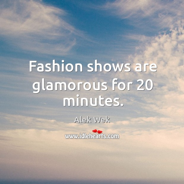 Fashion shows are glamorous for 20 minutes. Image