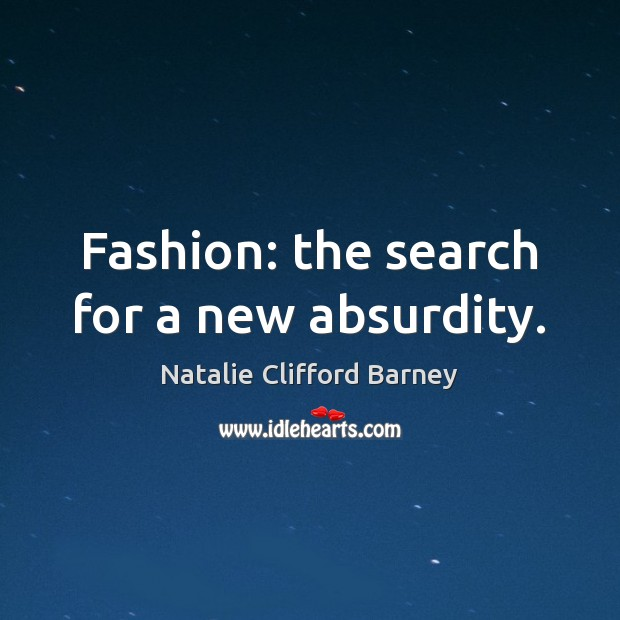 Fashion: the search for a new absurdity. Image