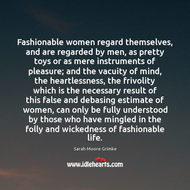 Image, Fashionable women regard themselves, and are regarded by men, as pretty toys
