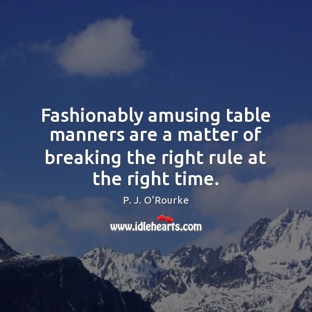 Fashionably amusing table manners are a matter of breaking the right rule Image