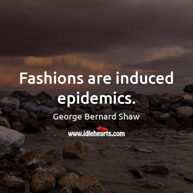 Fashions are induced epidemics. Image