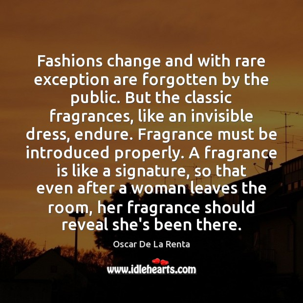 Fashions change and with rare exception are forgotten by the public. But Oscar De La Renta Picture Quote