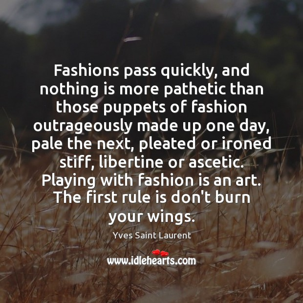 Image, Fashions pass quickly, and nothing is more pathetic than those puppets of