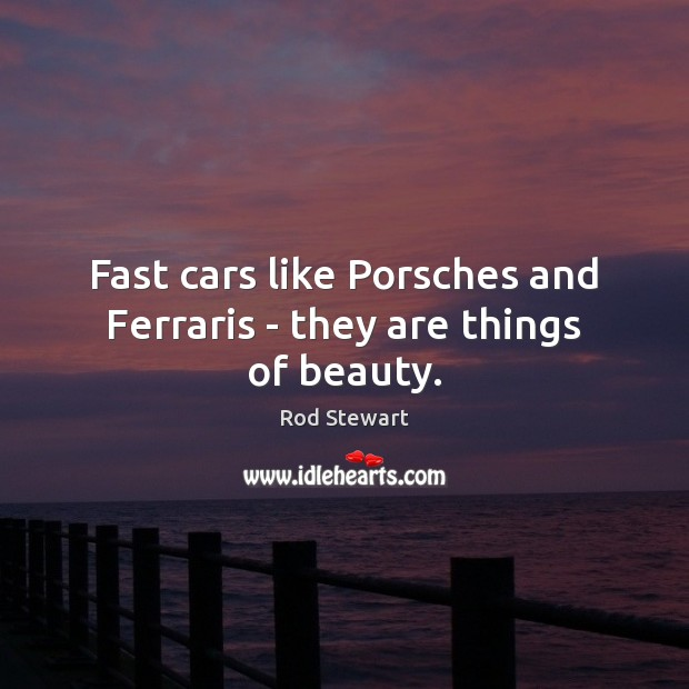 Image, Fast cars like Porsches and Ferraris – they are things of beauty.