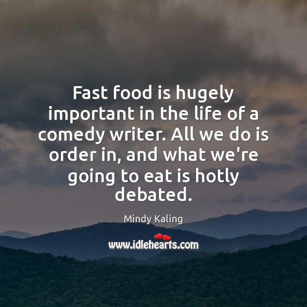 Fast food is hugely important in the life of a comedy writer. Image