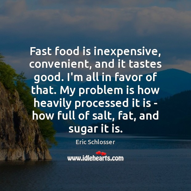 Fast food is inexpensive, convenient, and it tastes good. I'm all in Image