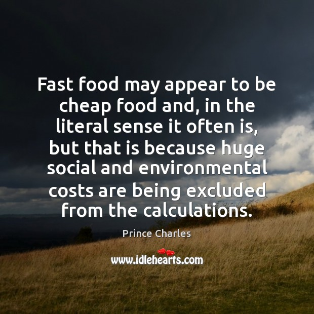 Fast food may appear to be cheap food and, in the literal Prince Charles Picture Quote