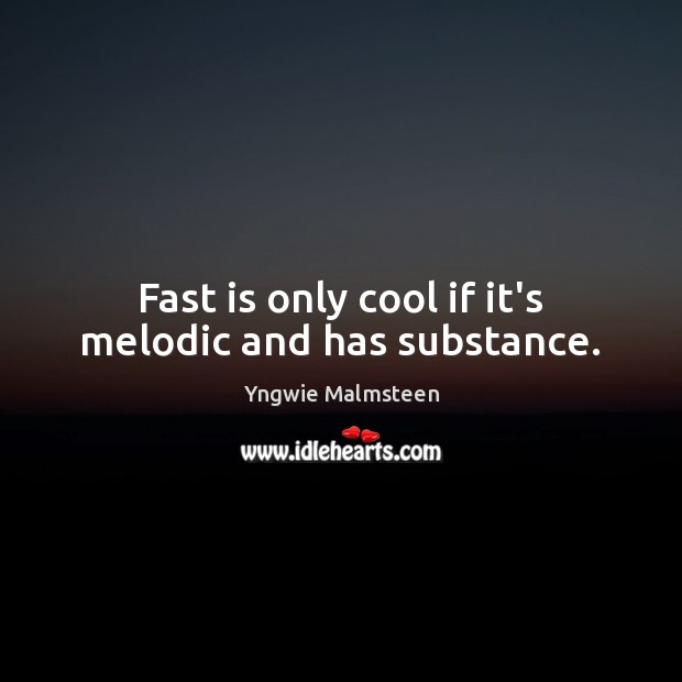 Fast is only cool if it's melodic and has substance. Image