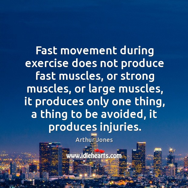 Image, Fast movement during exercise does not produce fast muscles, or strong muscles,