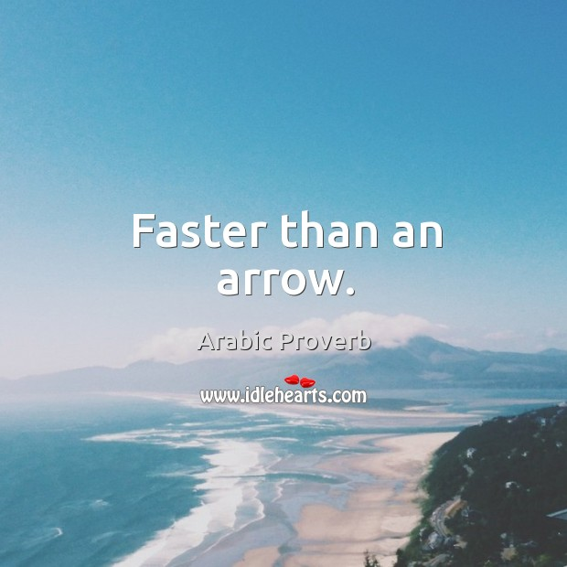 Image, Faster than an arrow.
