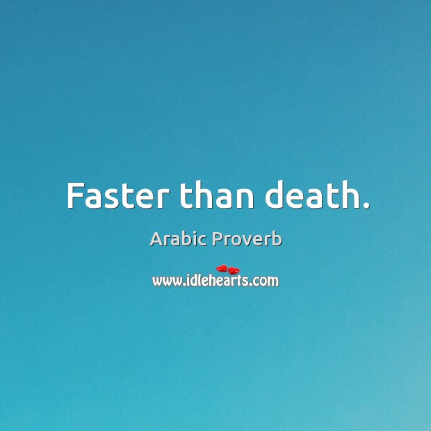 Image, Faster than death.