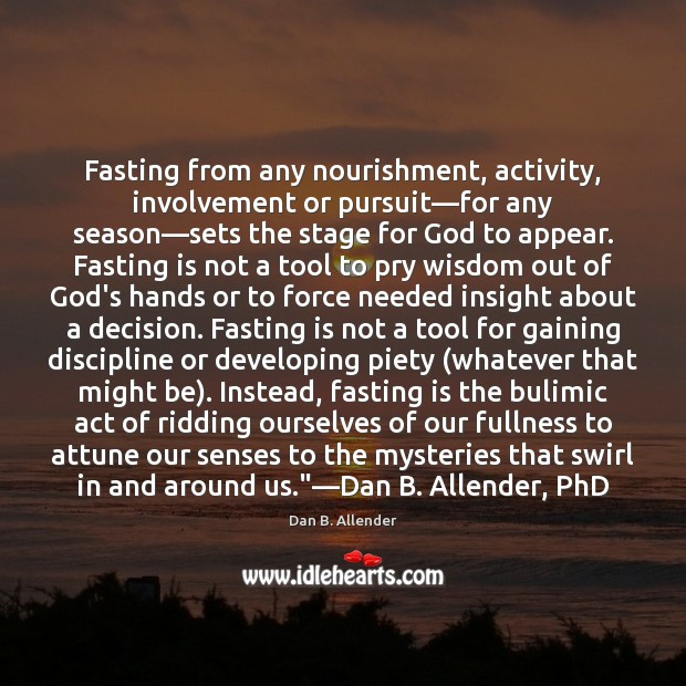 Fasting from any nourishment, activity, involvement or pursuit—for any season—sets Image