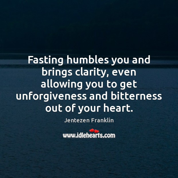 Fasting humbles you and brings clarity, even allowing you to get unforgiveness Image