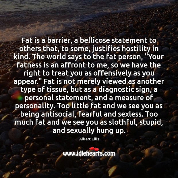 Image, Fat is a barrier, a bellicose statement to others that, to some,