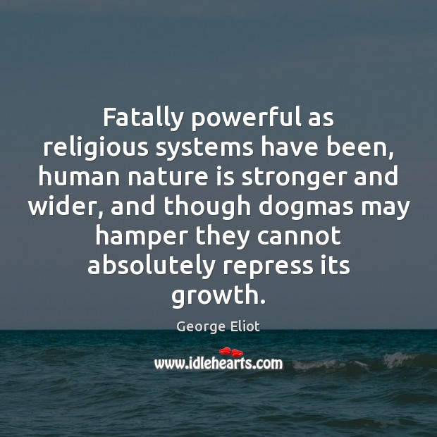 Fatally powerful as religious systems have been, human nature is stronger and Image