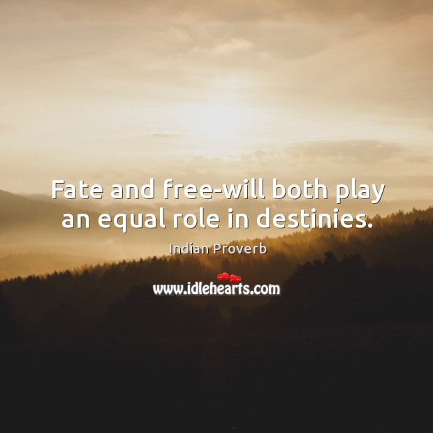 Image, Fate and free-will both play an equal role in destinies.