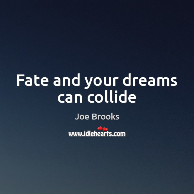 Fate and your dreams can collide Image