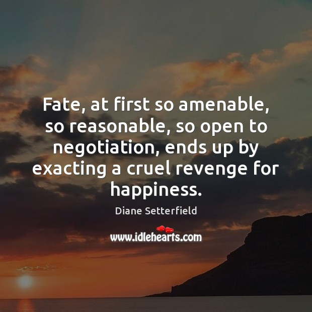 Fate, at first so amenable, so reasonable, so open to negotiation, ends Image