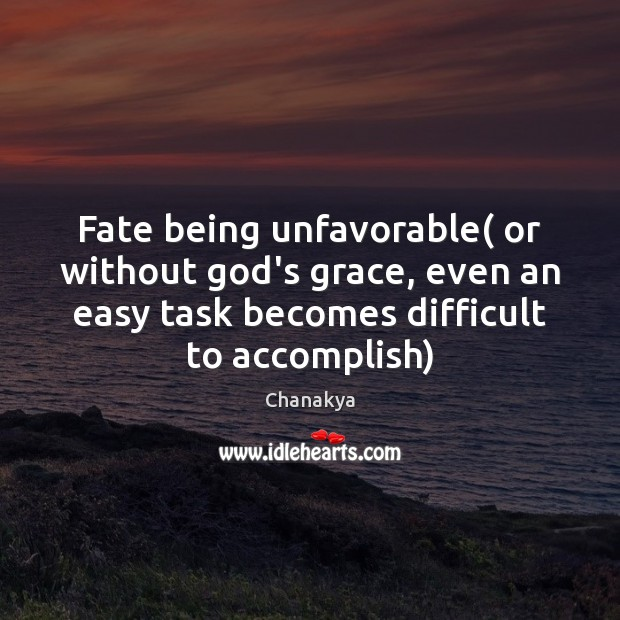 Fate being unfavorable( or without God's grace, even an easy task becomes Chanakya Picture Quote