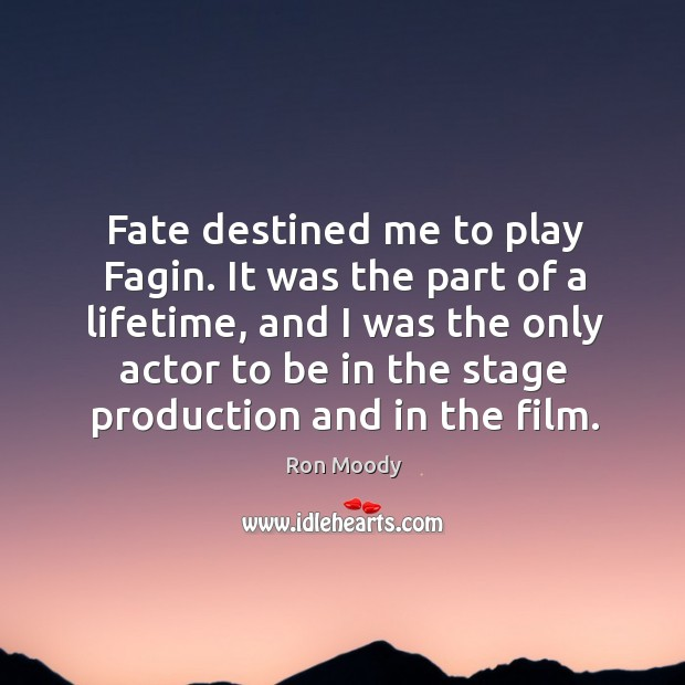 Fate destined me to play fagin. It was the part of a lifetime, and I was the only actor to be in the stage production and in the film. Image