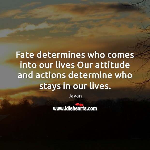 Fate determines who comes into our lives Our attitude and actions determine Image