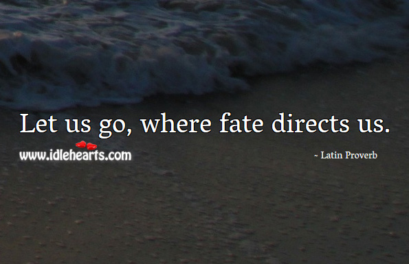 Let us go, where fate directs us. Latin Proverbs Image