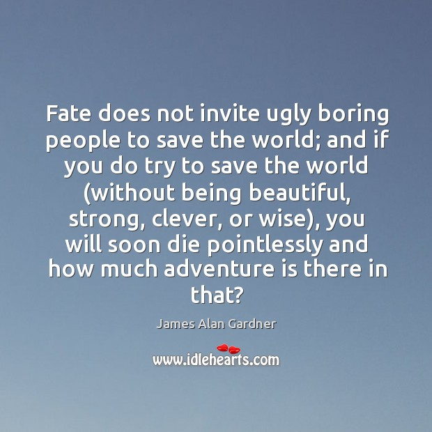 Fate does not invite ugly boring people to save the world; and Image