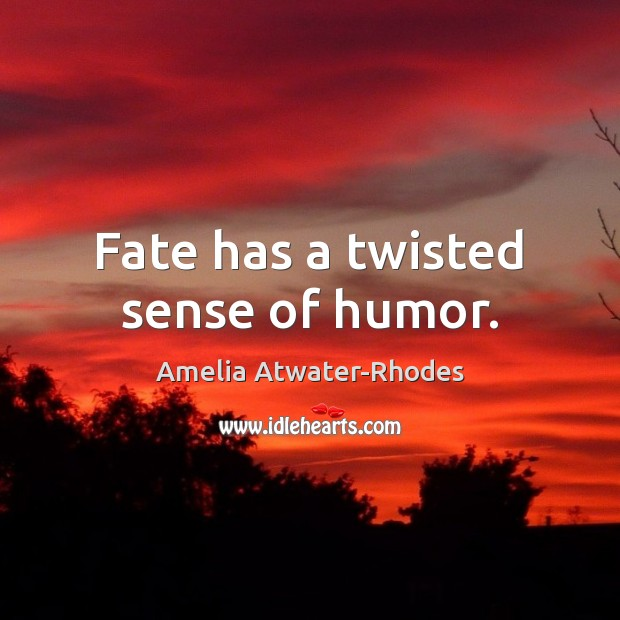 Fate has a twisted sense of humor. Image