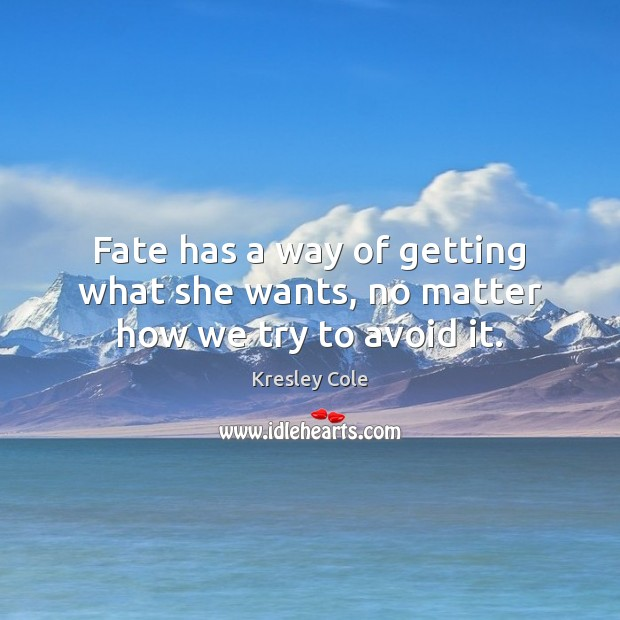 Fate has a way of getting what she wants, no matter how we try to avoid it. Kresley Cole Picture Quote